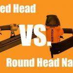 Clipped Head vs. Round Head Nailers